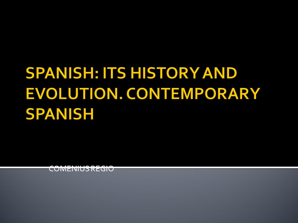COMENIUS REGIO SPANISH: ITS HISTORY AND EVOLUTION. CONTEMPORARY SPANISH