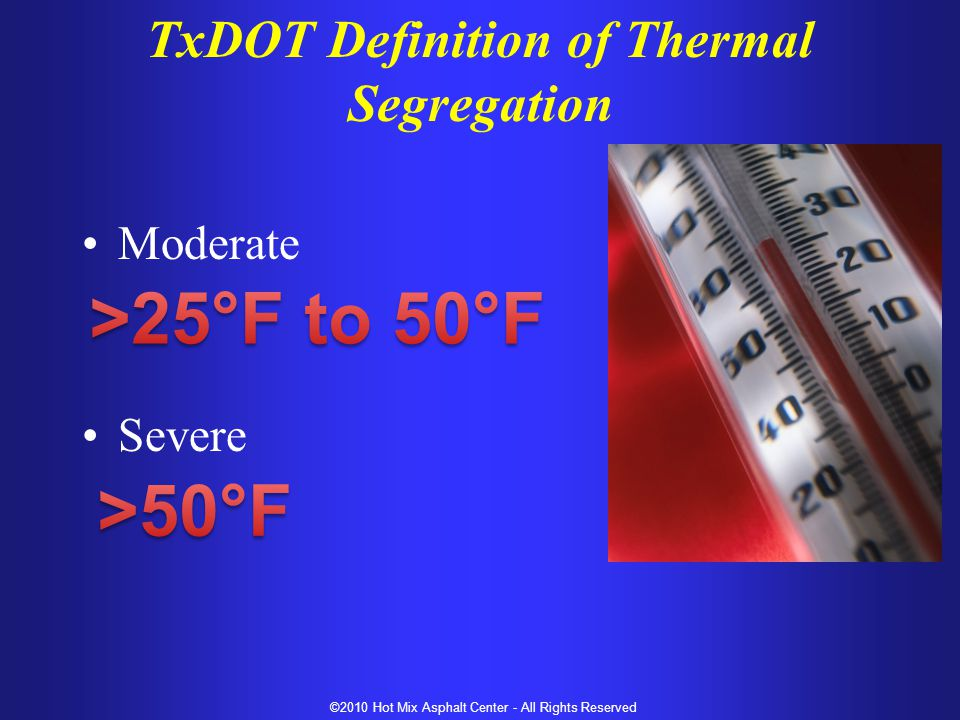 Moderate Severe ©2010 Hot Mix Asphalt Center - All Rights Reserved TxDOT Definition of Thermal Segregation