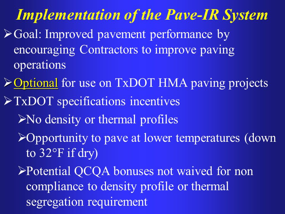 Implementation of the Pave-IR System Goal: Improved pavement performance by encouraging Contractors to improve paving operations Optional Optional for