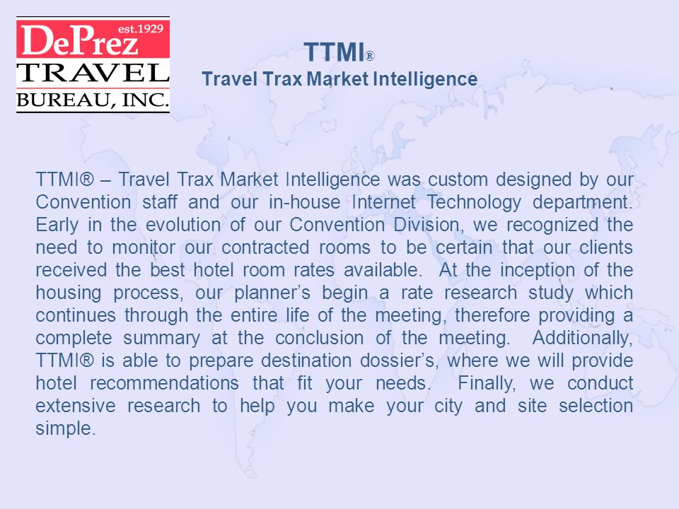 TTMI ® Travel Trax Market Intelligence TTMI® – Travel Trax Market Intelligence was custom designed by our Convention staff and our in-house Internet Technology department.