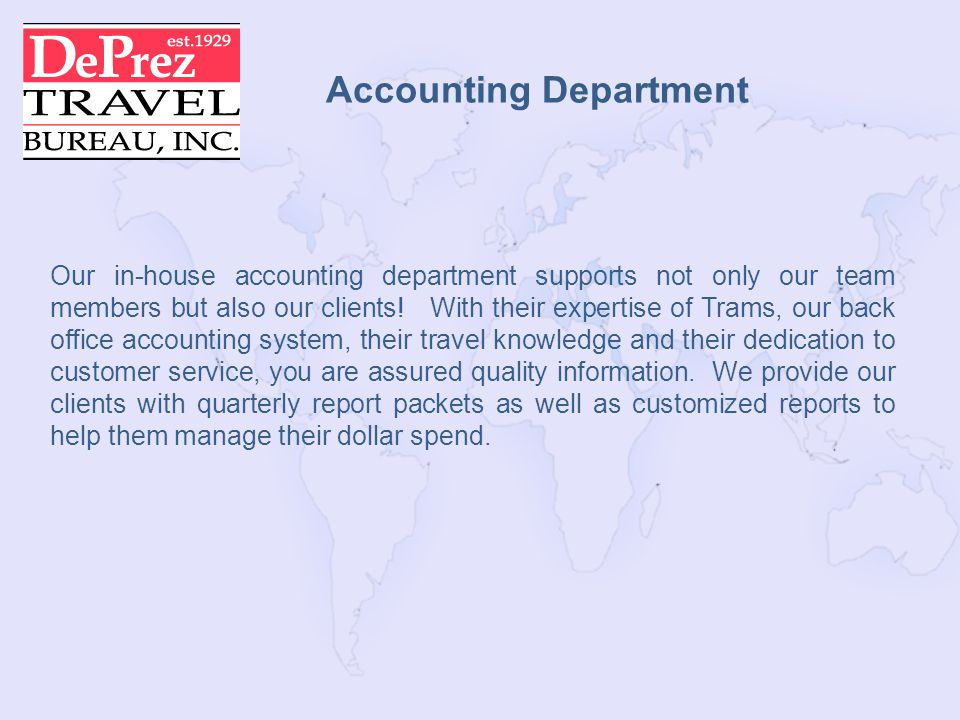 Accounting Department Our in-house accounting department supports not only our team members but also our clients.