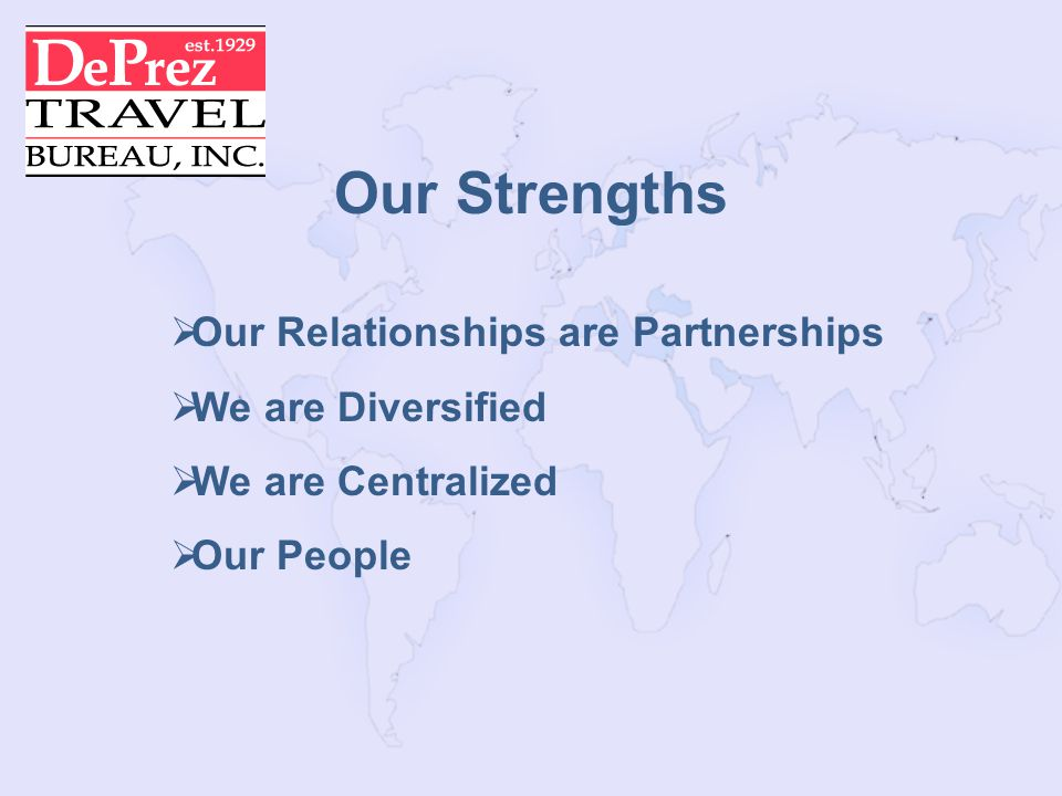Our Strengths Our Relationships are Partnerships We are Diversified We are Centralized Our People
