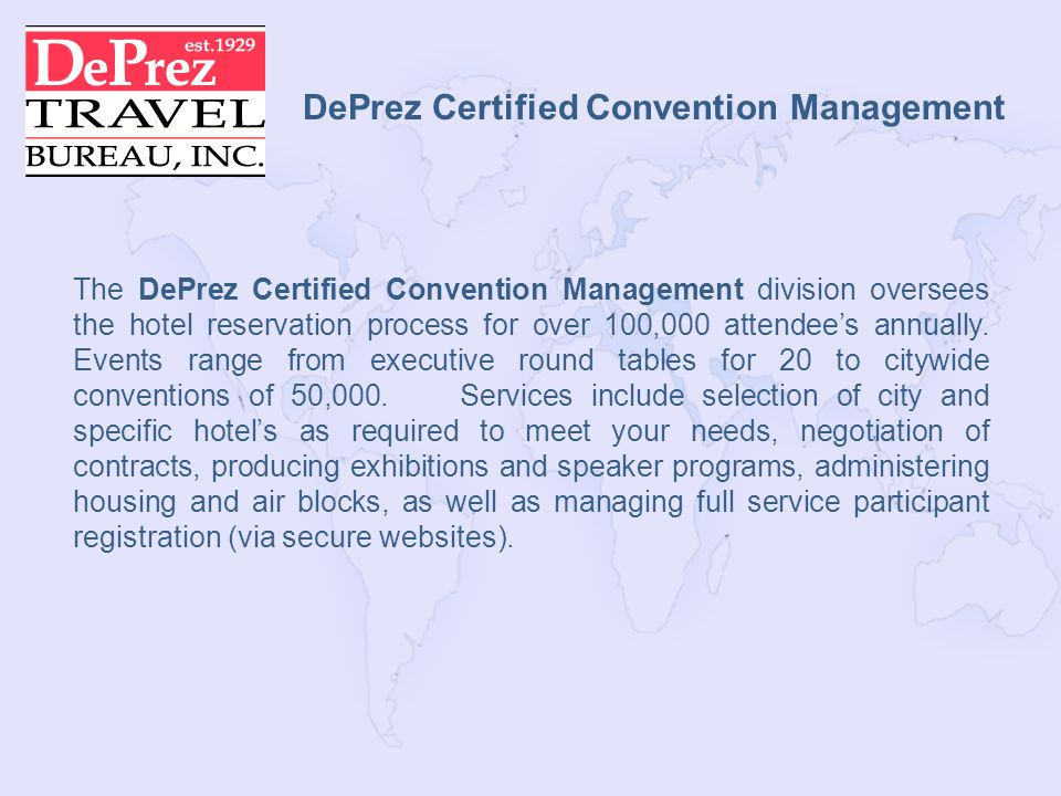 DePrez Certified Convention Management The DePrez Certified Convention Management division oversees the hotel reservation process for over 100,000 attendees annually.