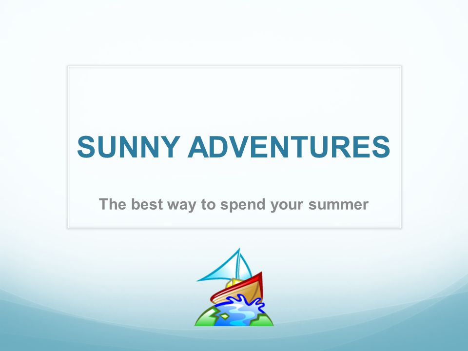 SUNNY ADVENTURES The best way to spend your summer