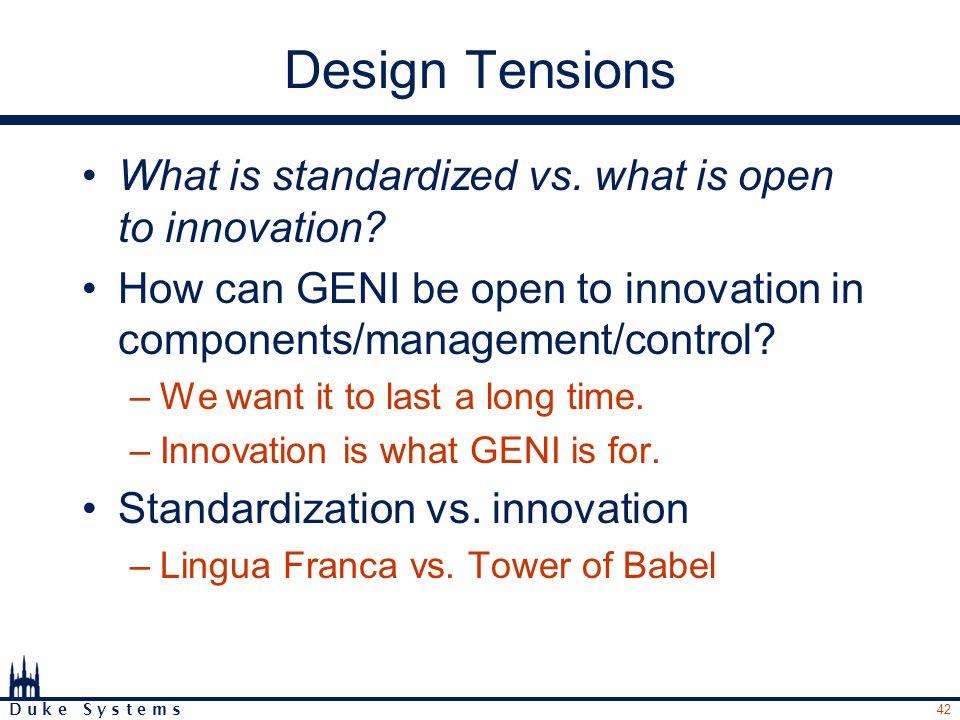 42 D u k e S y s t e m s Design Tensions What is standardized vs.