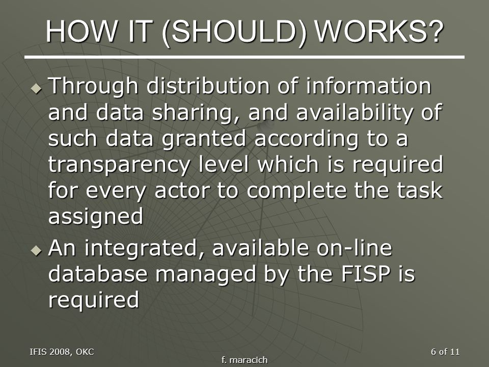 IFIS 2008, OKC f. maracich 6 of 11 HOW IT (SHOULD) WORKS.