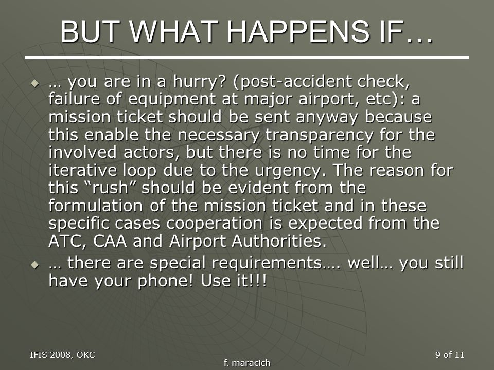 IFIS 2008, OKC f. maracich 9 of 11 BUT WHAT HAPPENS IF… … you are in a hurry? (post-accident check, failure of equipment at major airport, etc): a mis