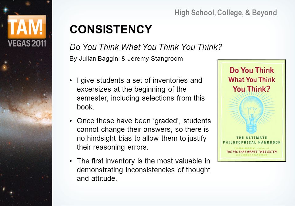 High School, College, & Beyond CONSISTENCY I give students a set of inventories and excersizes at the beginning of the semester, including selections from this book.