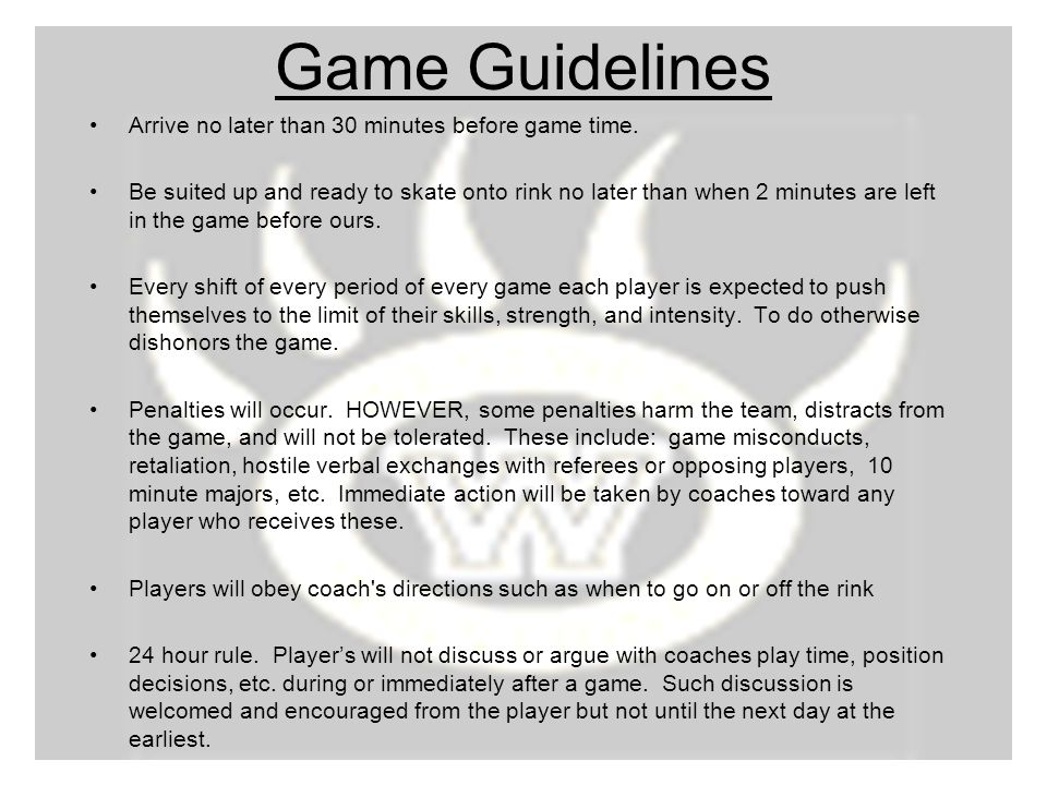 Game Guidelines Arrive no later than 30 minutes before game time.