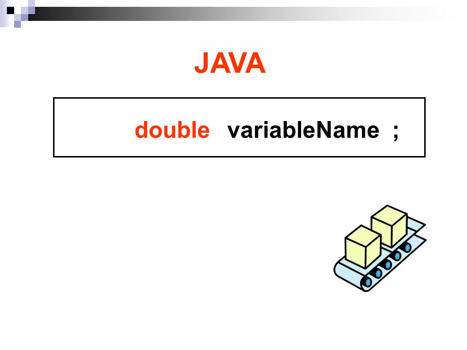 variableName ; JAVA double