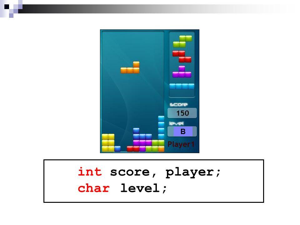 int score, player; B char level;