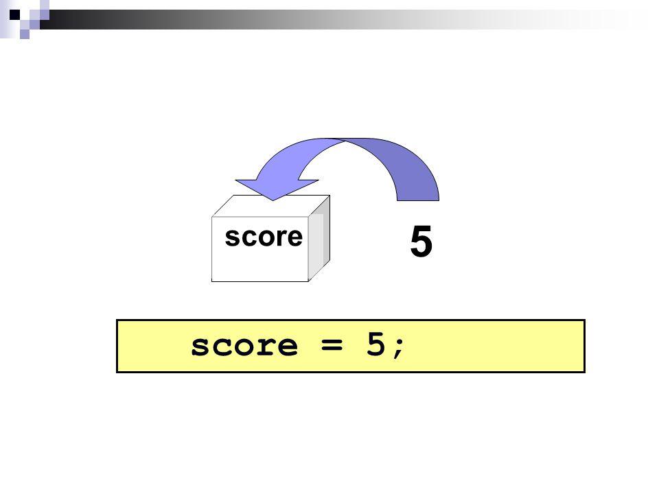score 5 score = 5;