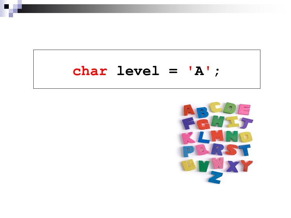 char level = A ;