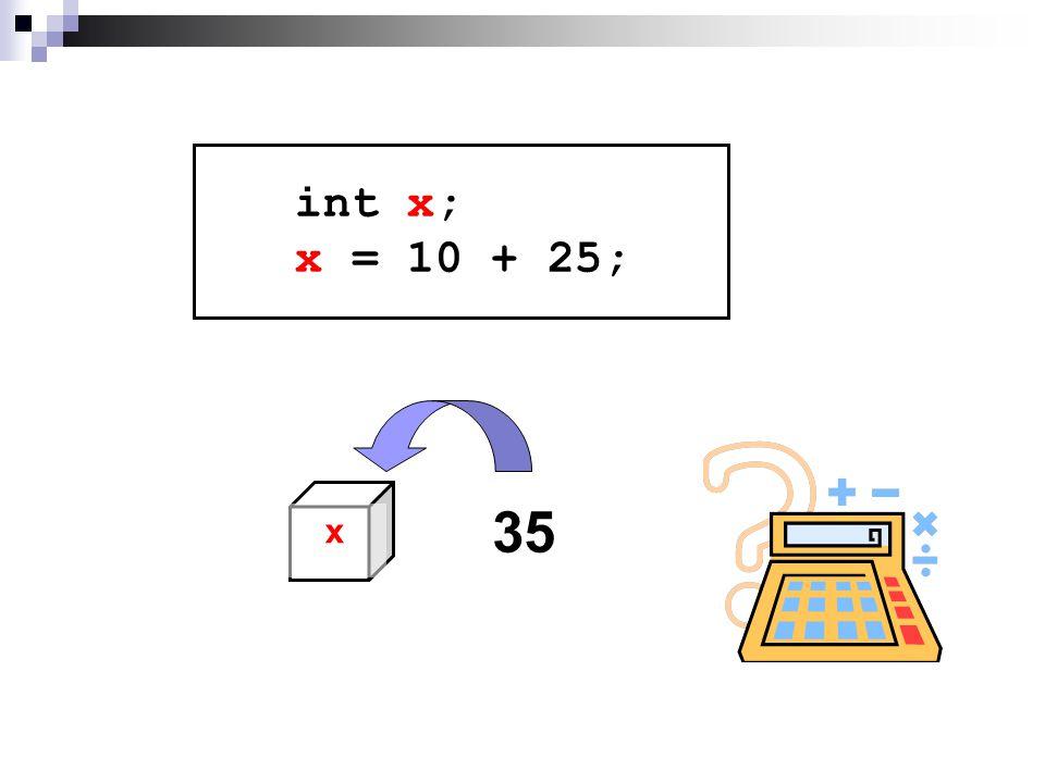 int x; x = 10 + 25; x 35