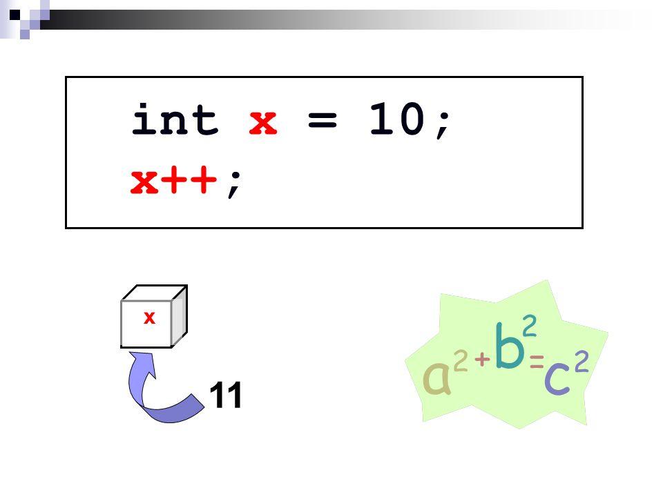 int x = 10; x++; x 11