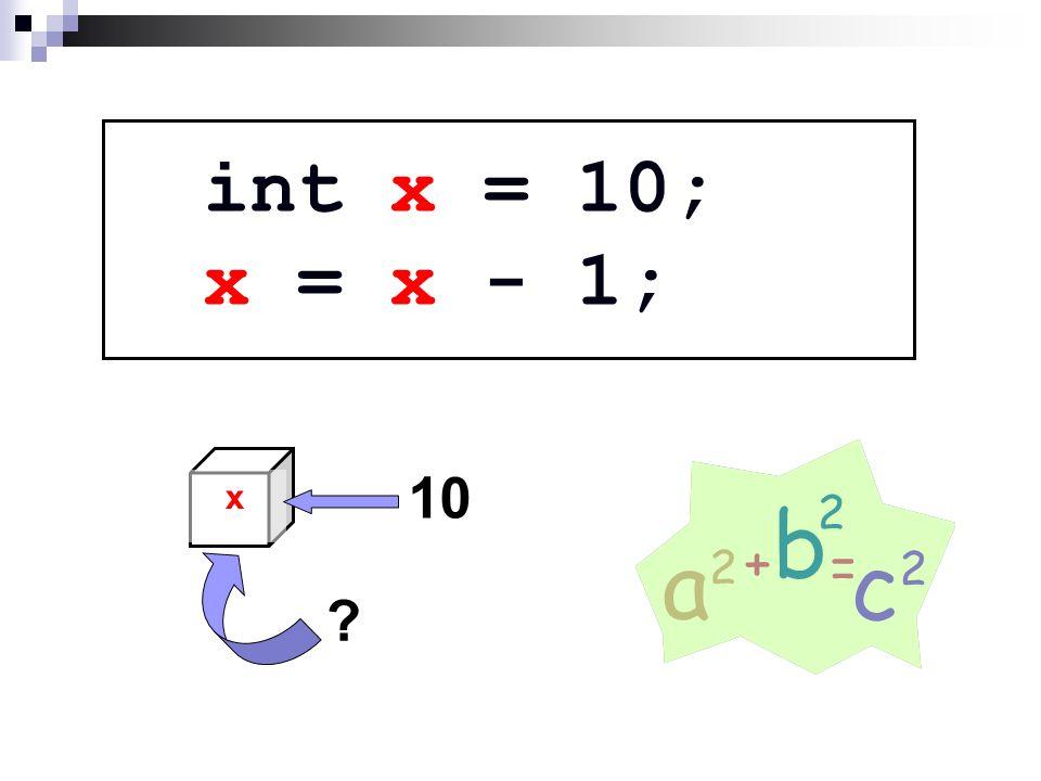 int x = 10; x = x - 1; x 10