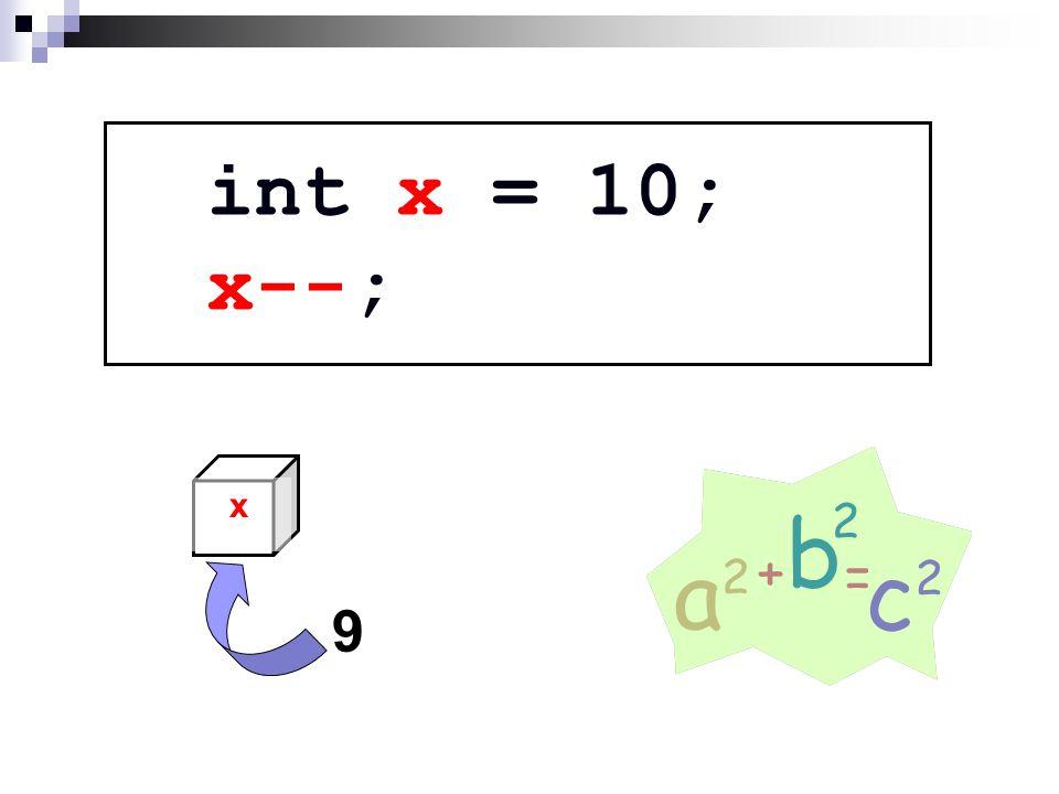 int x = 10; x--; x 9