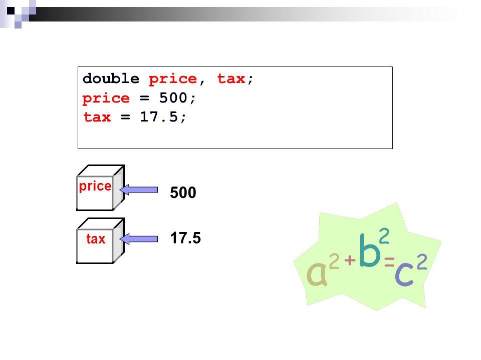double price, tax; price = 500; tax = 17.5; taxprice 500 17.5