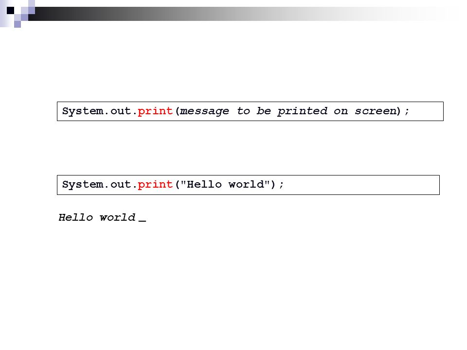 System.out.print(message to be printed on screen); System.out.print( Hello world ); Hello world _