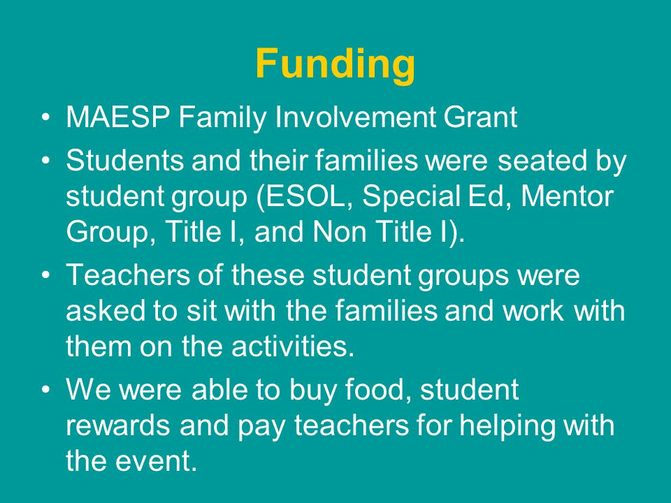 Funding MAESP Family Involvement Grant Students and their families were seated by student group (ESOL, Special Ed, Mentor Group, Title I, and Non Title I).
