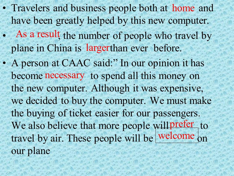 Travelers and business people both at and have been greatly helped by this new computer., the number of people who travel by plane in China is than ever before.
