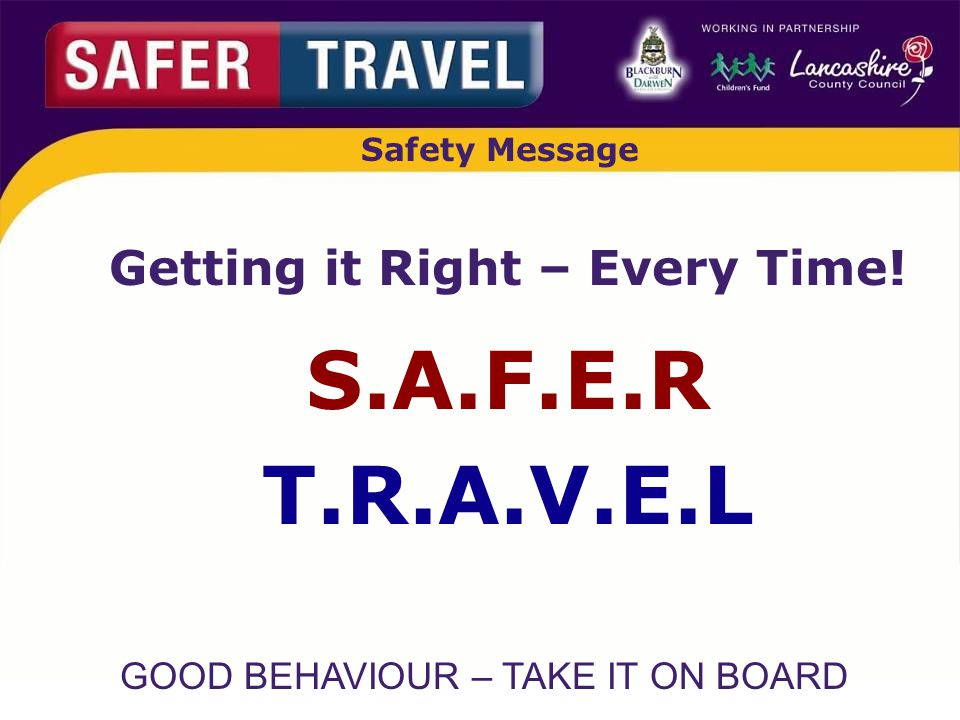 GOOD BEHAVIOUR – TAKE IT ON BOARD Safety Message Getting it Right – Every Time.