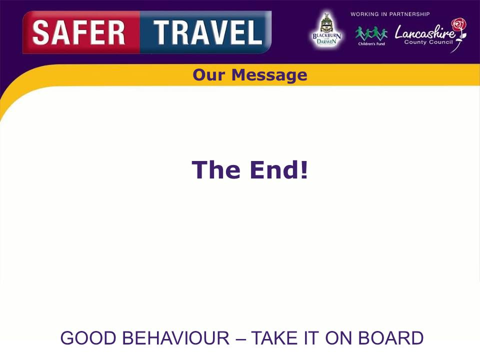 GOOD BEHAVIOUR – TAKE IT ON BOARD Our Message The End!