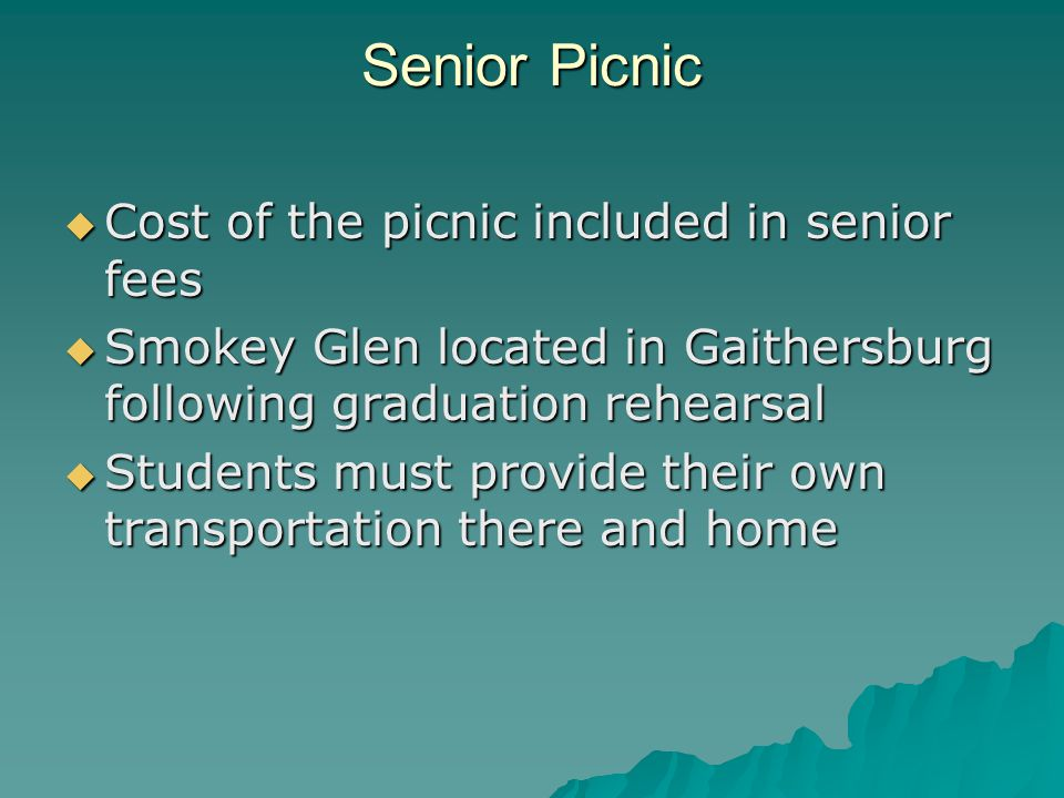 Senior Picnic Cost of the picnic included in senior fees Cost of the picnic included in senior fees Smokey Glen located in Gaithersburg following graduation rehearsal Smokey Glen located in Gaithersburg following graduation rehearsal Students must provide their own transportation there and home Students must provide their own transportation there and home