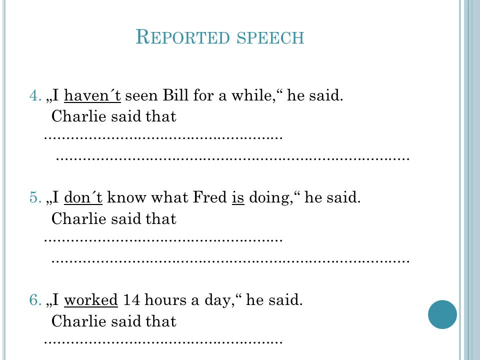 R EPORTED SPEECH 4. I haven´t seen Bill for a while, he said.