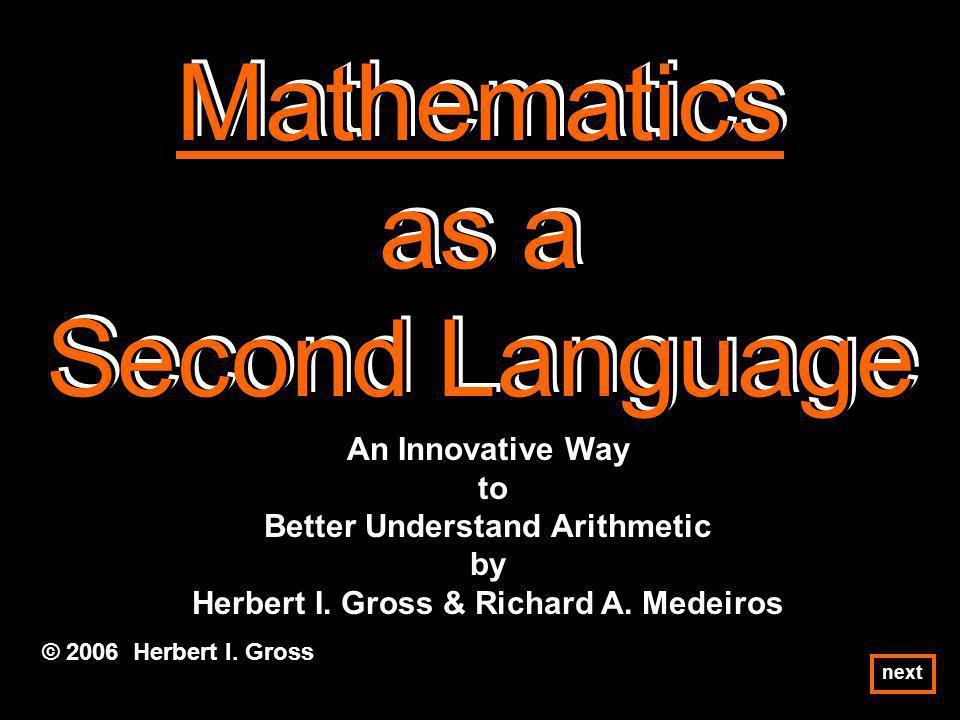 Mathematics as a Second Language Mathematics as a Second Language Mathematics as a Second Language © 2006 Herbert I. Gross An Innovative Way to Better