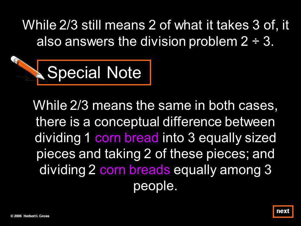While 2/3 still means 2 of what it takes 3 of, it also answers the division problem 2 ÷ 3.