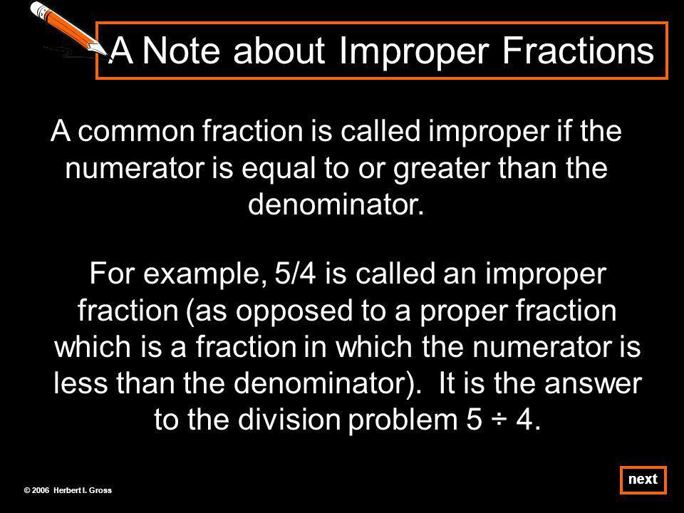 A common fraction is called improper if the numerator is equal to or greater than the denominator.