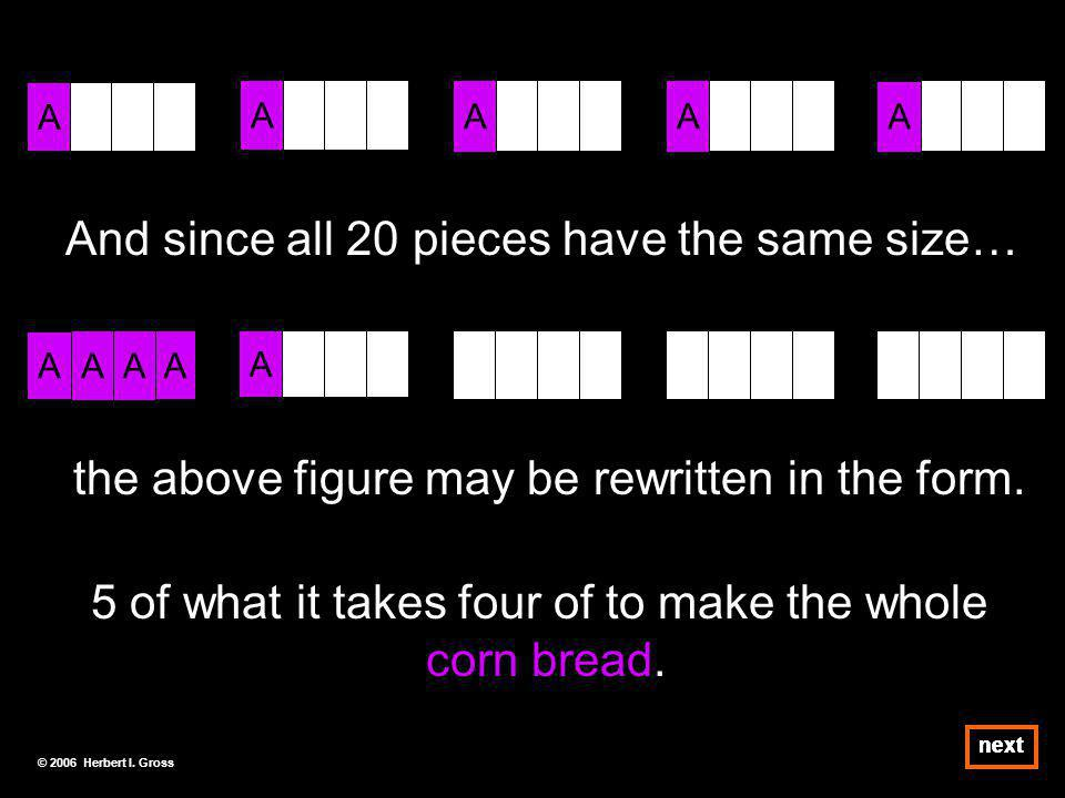 And since all 20 pieces have the same size… A A A A A the above figure may be rewritten in the form.