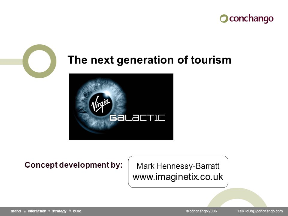 © conchango 2006 \\ interaction \\ strategy \\ build The next generation of tourism Mark Hennessy-Barratt   Concept development by: