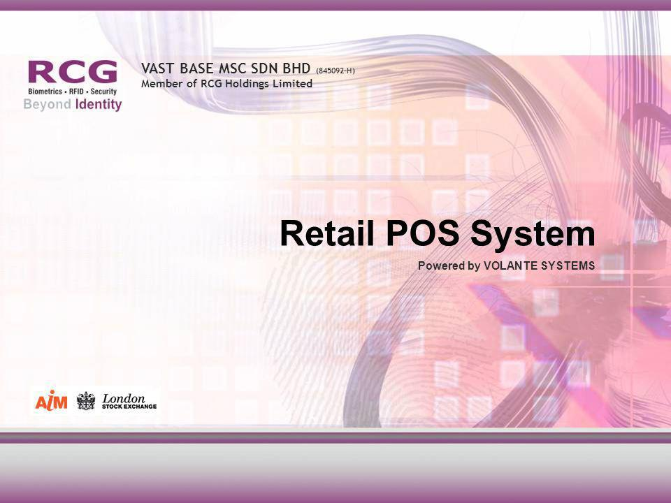 VAST BASE MSC SDN BHD (845092-H) Member of RCG Holdings Limited Retail POS System Powered by VOLANTE SYSTEMS