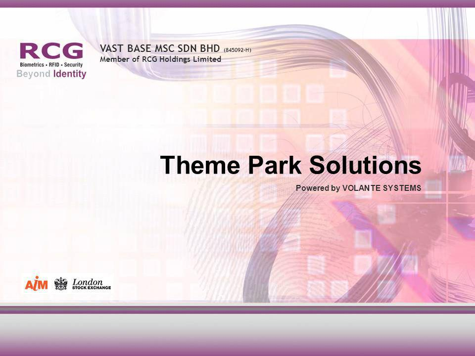 VAST BASE MSC SDN BHD (845092-H) Member of RCG Holdings Limited Theme Park Solutions Powered by VOLANTE SYSTEMS