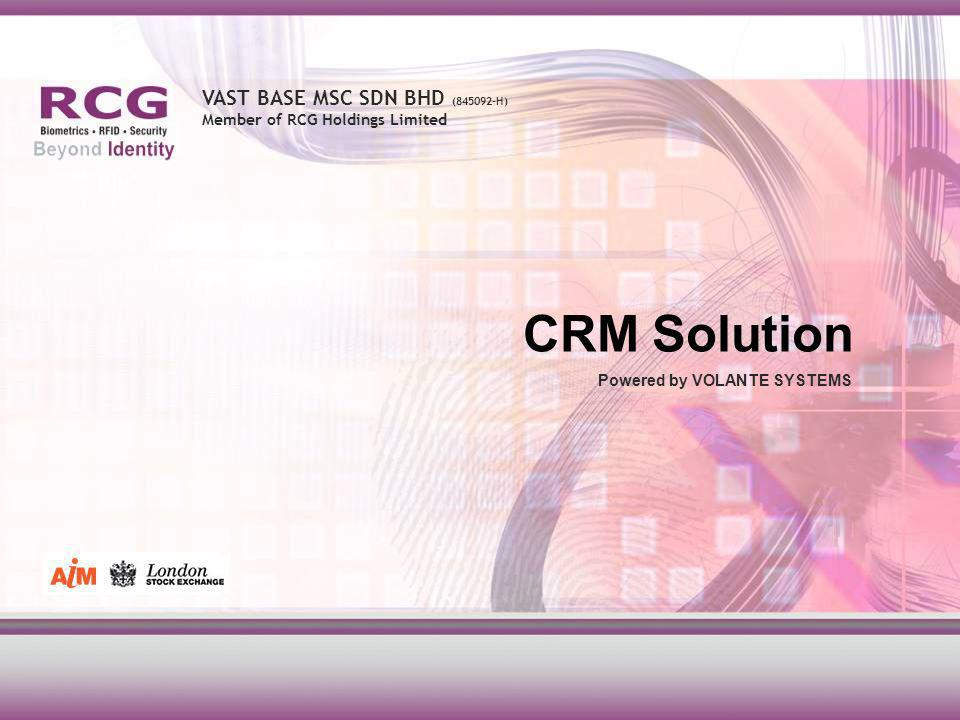VAST BASE MSC SDN BHD (845092-H) Member of RCG Holdings Limited CRM Solution Powered by VOLANTE SYSTEMS