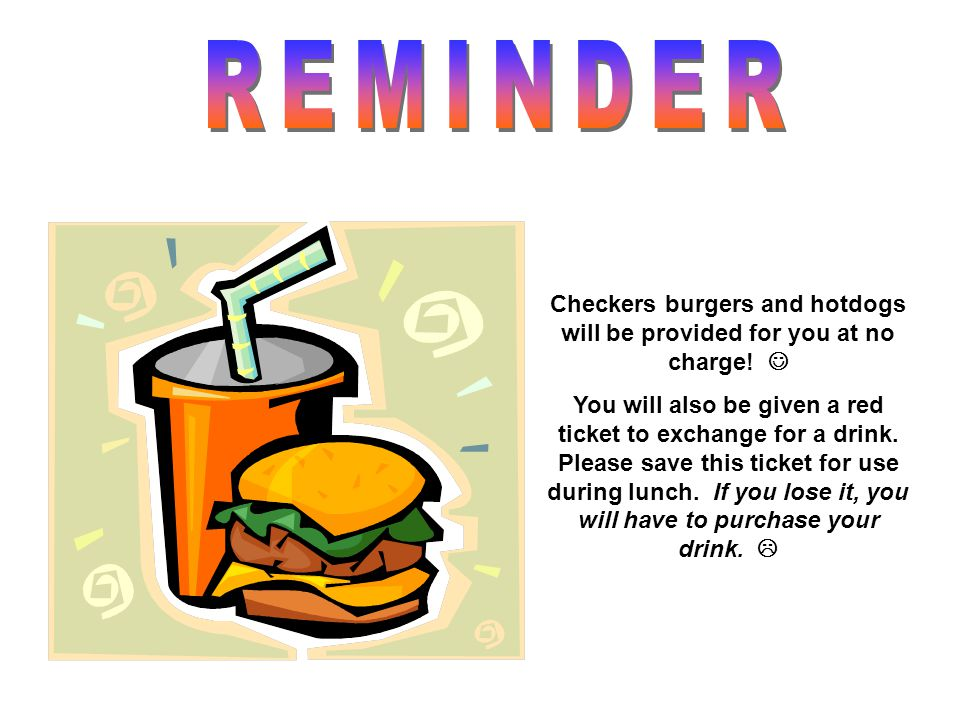 Checkers burgers and hotdogs will be provided for you at no charge.