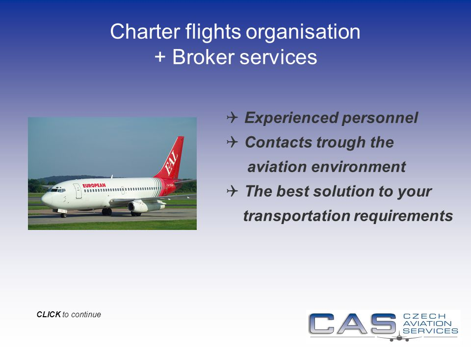 Charter flights organisation + Broker services Experienced personnel Contacts trough the aviation environment The best solution to your transportation requirements CLICK to continue