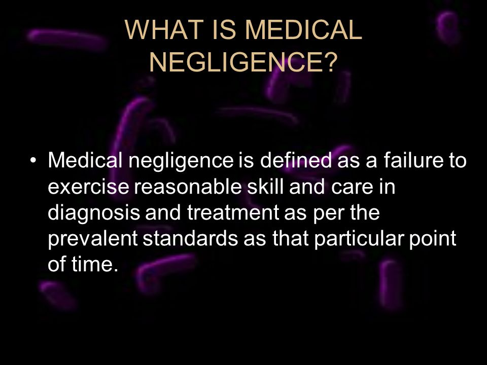 WHAT IS MEDICAL NEGLIGENCE.