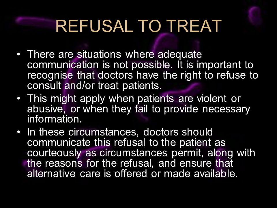 REFUSAL TO TREAT There are situations where adequate communication is not possible.