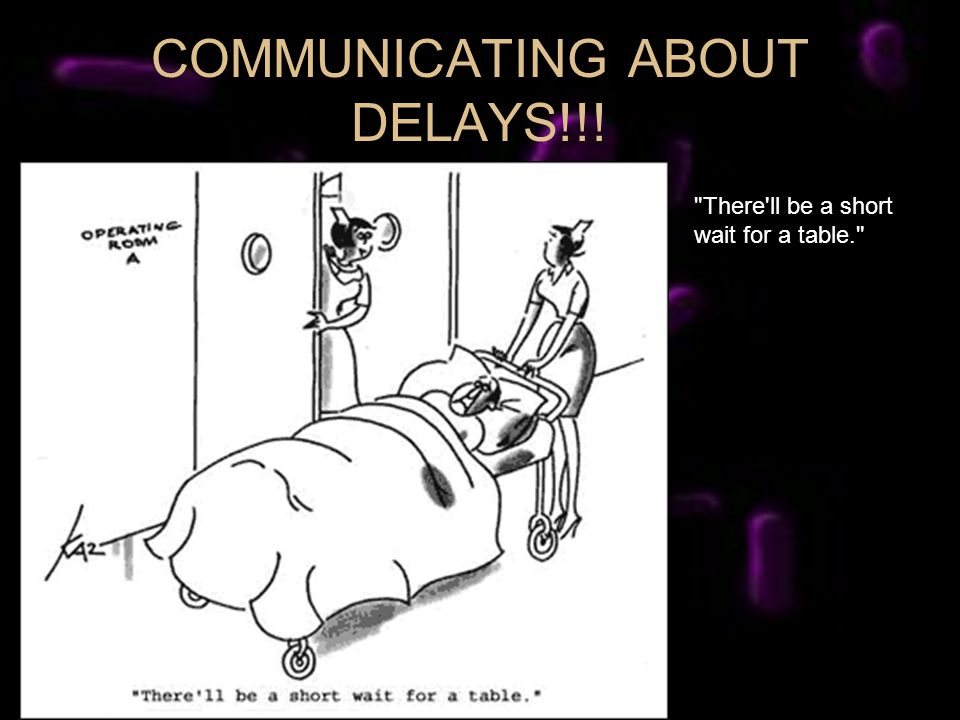 COMMUNICATING ABOUT DELAYS!!! There ll be a short wait for a table.