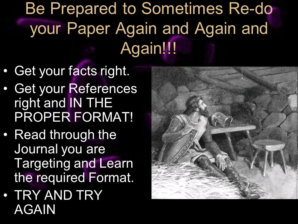 Be Prepared to Sometimes Re-do your Paper Again and Again and Again!!.