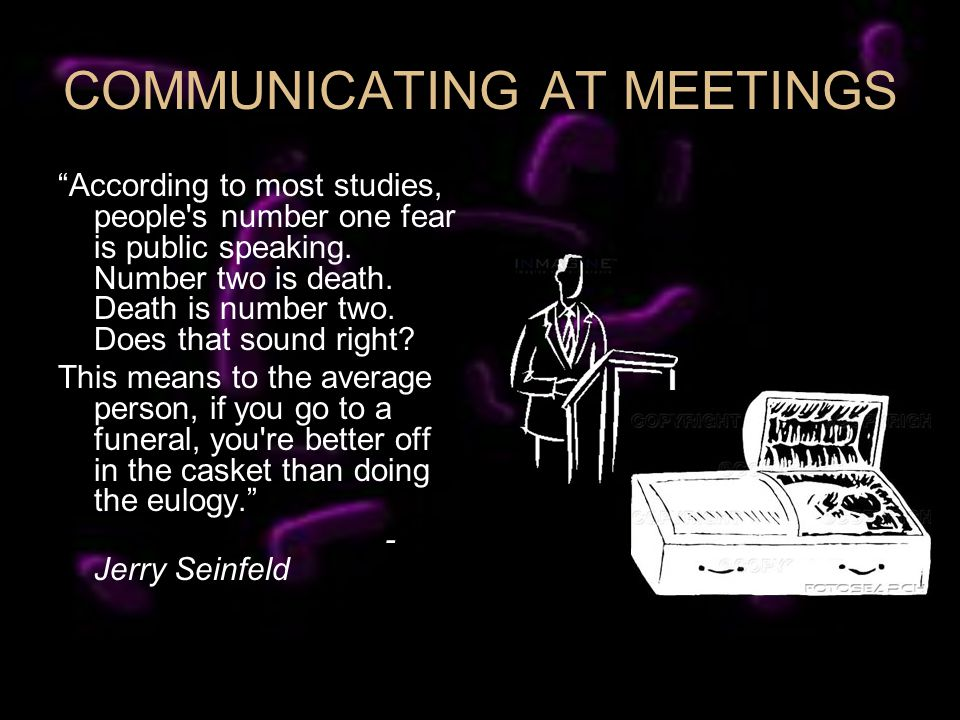 According to most studies, people s number one fear is public speaking.