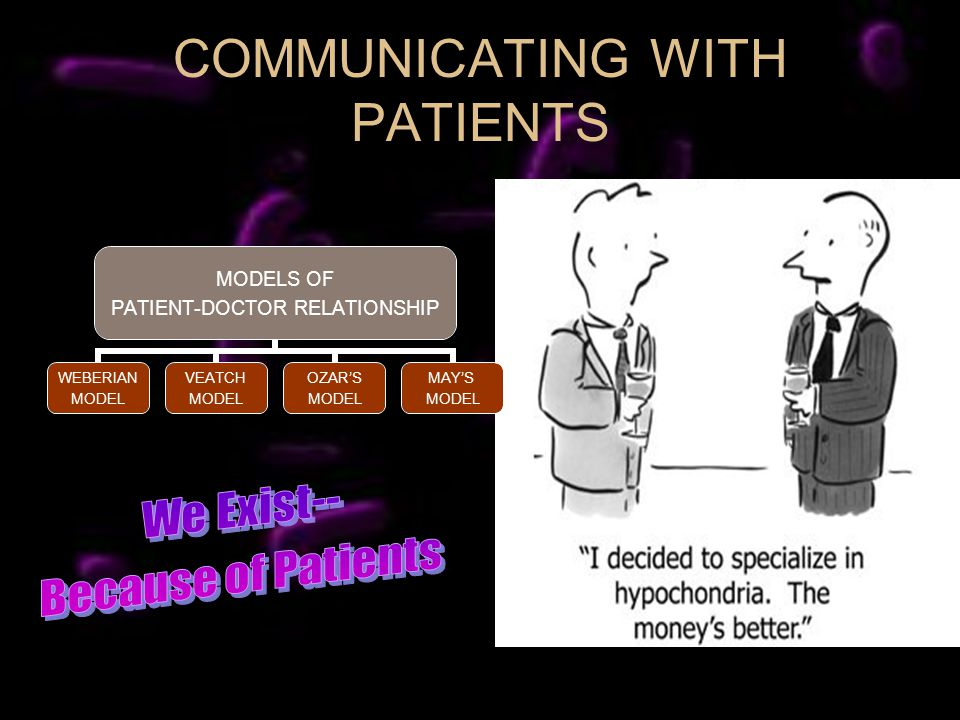 COMMUNICATING WITH PATIENTS MODELS OF PATIENT-DOCTOR RELATIONSHIP WEBERIAN MODEL VEATCH MODEL OZARS MODEL MAYS MODEL