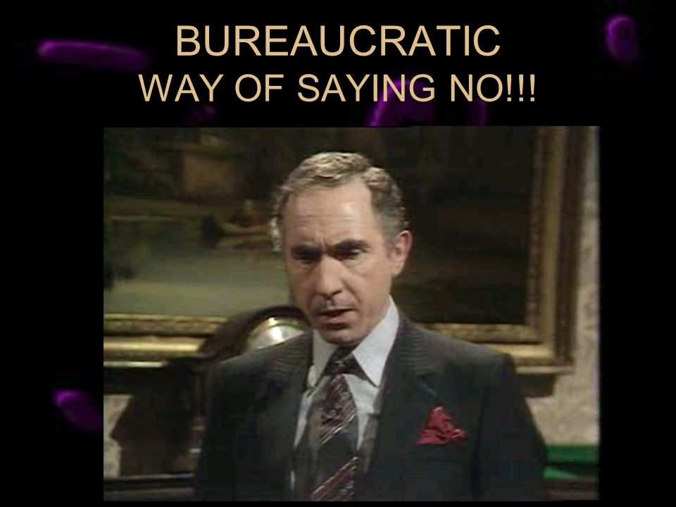 BUREAUCRATIC WAY OF SAYING NO!!!