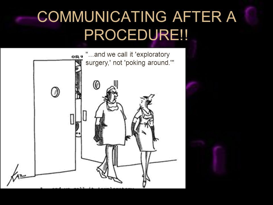 COMMUNICATING AFTER A PROCEDURE!!