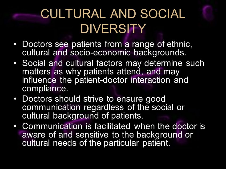 CULTURAL AND SOCIAL DIVERSITY Doctors see patients from a range of ethnic, cultural and socio-economic backgrounds.