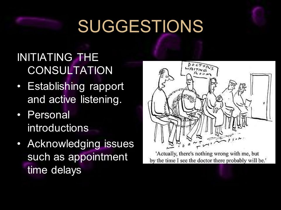 SUGGESTIONS INITIATING THE CONSULTATION Establishing rapport and active listening.