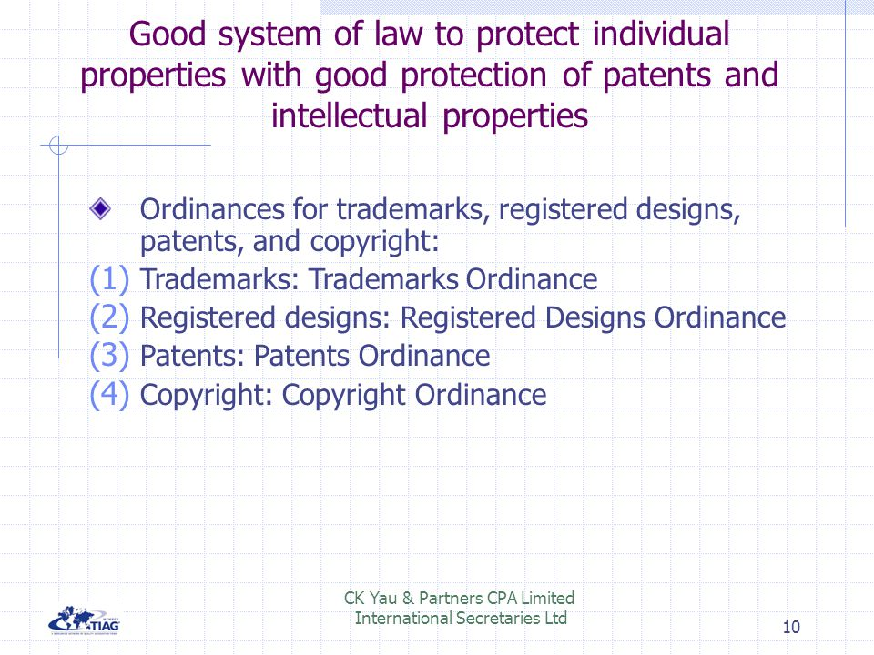 Good system of law to protect individual properties with good protection of patents and intellectual properties Ordinances for trademarks, registered